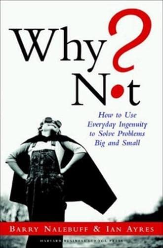 9781591391531: Why Not: How to Use Everyday Ingenuity to Solve Problems Big and Small