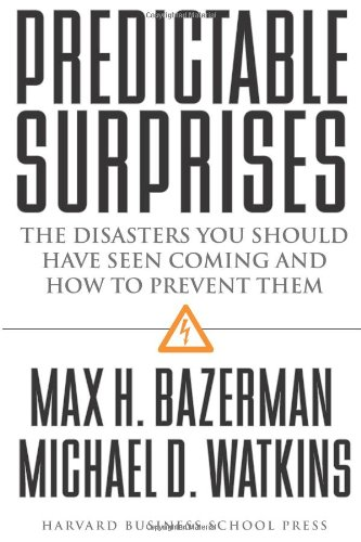 Predictable Surprises: The Disasters You Should Have: Max H. Bazerman,