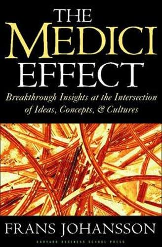 9781591391869: The Medici Effect: Breakthrough Insights at the Intersection of Ideas, Concepts, and Cultures