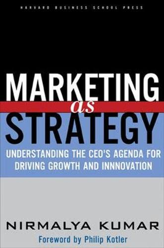 9781591392101: Marketing As Strategy: Understanding the CEO's Agenda for Driving Growth and Innovation: Understandind the CEO's Agenda for Driving Growth and Innovation