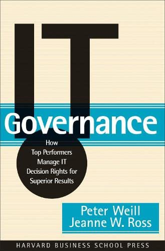 9781591392538: IT Governance: How Top Performers Manage IT Decision Rights for Superior Results