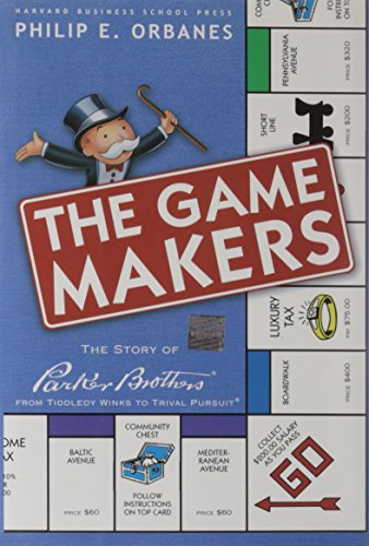 Game Makers: The Story of Parker Brothers,: Philip E. Orbanes