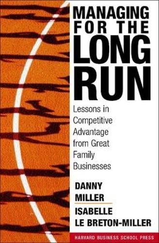 Managing for the long run. lessons in competitive advantage from great family businesses