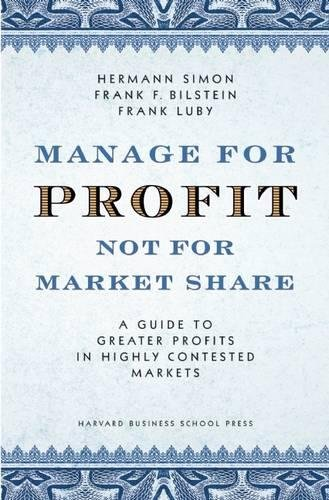 9781591395263: Manage For Profit, Not For Market Share: A Guide to Greater Profits In Highly Contested Markets