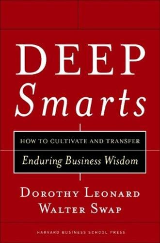 9781591395287: Deep Smarts: How to Cultivate and Transfer Enduring Business Wisdom