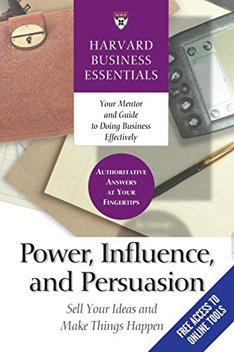 Power, Influence, and Persuasion: Sell Your Ideas and Make Things Happen (Harvard Business ...