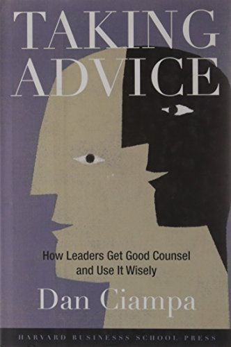 9781591396680: Taking Advice: How Leaders Get Good Counsel And Use It Wisely