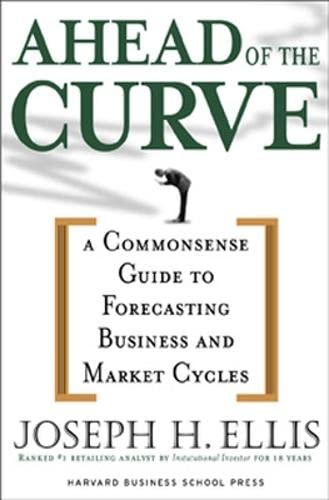 AHEAD OF THE CURVE; A COMMONSENSE GUIDE TO FORECASTING BUSINESS AND MARKET CYCLES.