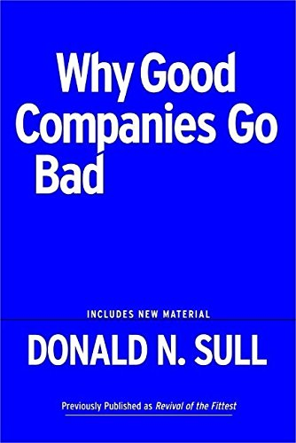 Why Good Companies Go Bad and How Great Managers Remake Them.