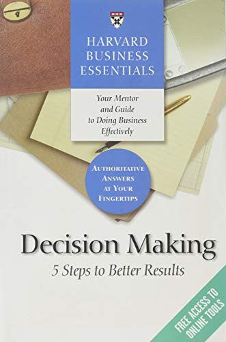 9781591397618: Harvard Business Essentials, Decision Making: 5 Steps to Better Results