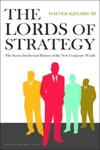 9781591397823: Lords of Strategy: The Secret Intellectual History of the New Corporate World: The Secret History of the New Corporate World