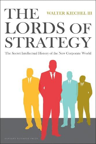 9781591397823: The Lords of Strategy: The Secret Intellectual History of the New Corporate World