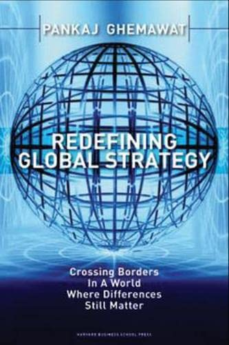9781591398660: Redefining Global Strategy: Crossing Borders in a World Where Differences Still Matter