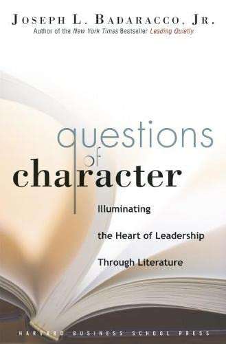 9781591399681: Questions of Character: Illuminating the Heart of Leadership Through Literature