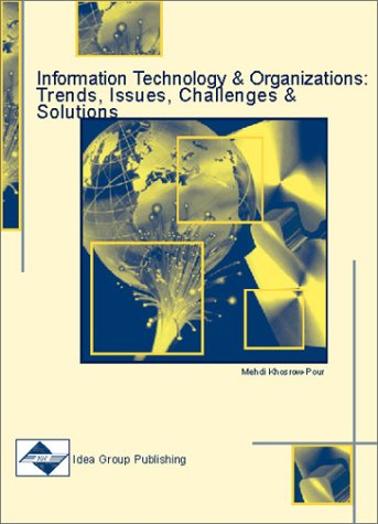 Information Technology and Organizations: Trends, Issues, Challenges: Mehdi Khosrow-Pour