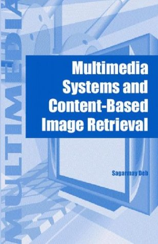 Multimedia Systems and Content Based Image Retrieval: Sagarmay Deb