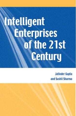 Intelligent Enterprises of the 21st Century: Jatinder N. D.
