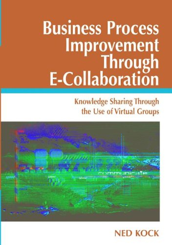Business Process Improvement Through E-collaboration: Knowledge Sharing Through The Use Of Virtual ...