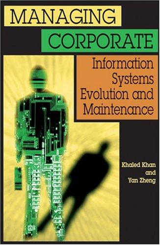 Managing Corporate Information Systems Evolution and Maintenance (Paperback): Khaled M.D. Khan, Yan...