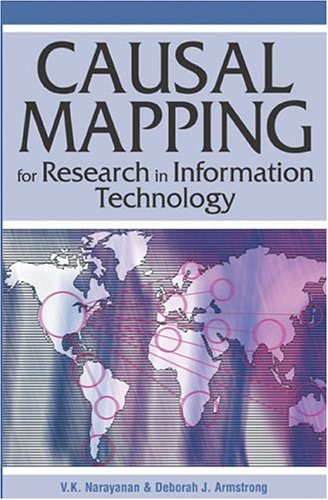 Casual Mapping for Research in Information Technology: Narayanan, V. K., Armstrong, Deborah J.