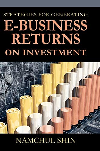 Strategies for Generating e-Business Returns on Investment (Hardback): Namchul Shin