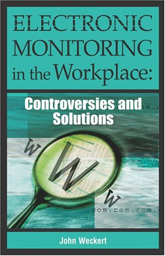 9781591404576: Electronic Monitoring in the Workplace: Controversies and Solutions