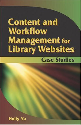 Content and Workflow Management for Library Websites: Case Studies: Holly Yu
