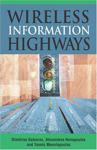 Wireless Information Highways: Dimitrios Katsaros, Alexandros Nanopoulos