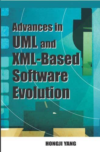 Advances In Uml And Xml-based Software Evolution: Hongji Yang