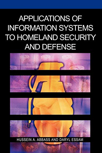 Applications of Information Systems to Homeland Security And Defense: Hussein A. Abbass
