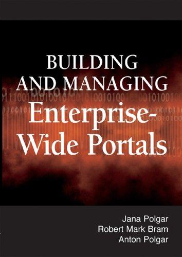 Building and Managing Enterprise-Wide Portals: Jana Polgar, Robert Mark Bram, Anton Polgar