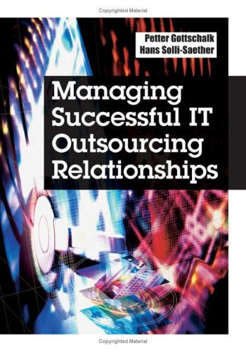Managing Successful IT Outsourcing Relationships: Petter Gottschalk, Hans Solli-saether