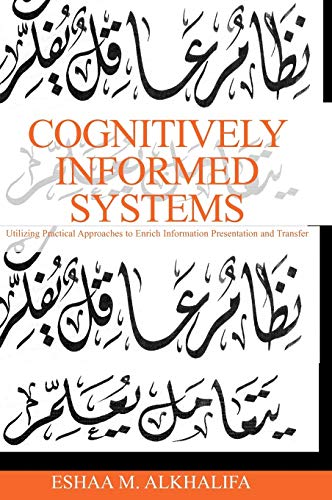 9781591408420: Cognitively Informed Systems: Utilizing Practical Approaches to Enrich Information Presentation and Transfer