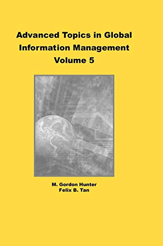 Advanced Topics in Global Information Management: Volume 5 (Hardback): M. Gordon Hunter, Felix B. ...