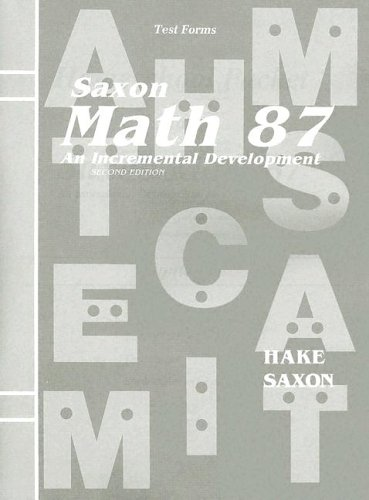 Saxon Math 87: An Incremental Development (Test Forms) (9781591411697) by Stephen Hake; John Saxon