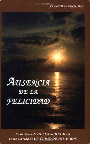 9781591421696: Ausencia De La Felicidad: La Historia De Helen Schucman Como Escriba De Un Curso De Milagros (Spanish Edition)
