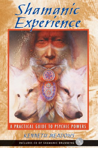 Shamanic Experience: A Practical Guide to Psychic Powers: Meadows, Kenneth