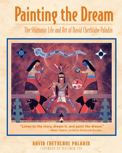 9781591430131: Painting the Dream: The Shamanic Life and Art of David Chethlahe Paladin