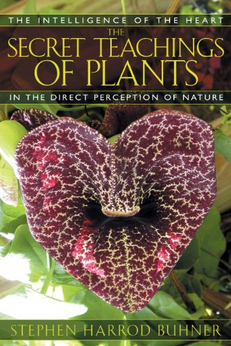 The Secret Teachings of Plants: The Intelligence of the Heart in the Direct Perception of Nature: ...