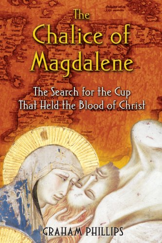 The Chalice of Magdalene: The Search for the Cup That Held the Blood of Christ