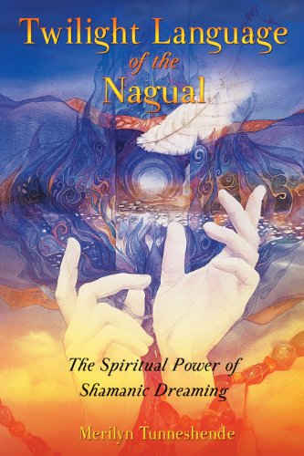 Twilight Language of the Nagual: The Spiritual Power of Shamanic Dreaming (1591430410) by Tunneshende, Merilyn