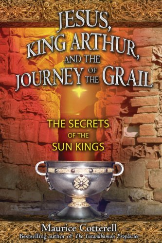 Jesus, King Arthur, And the Journey of the Grail: The Secrets of the Sun Kings: Cotterell, Maurice