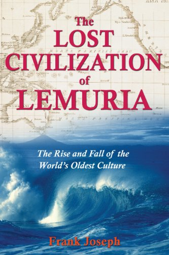 The Lost Civilization of Lemuria: The Rise and Fall of the World's Oldest Culture: Joseph, ...