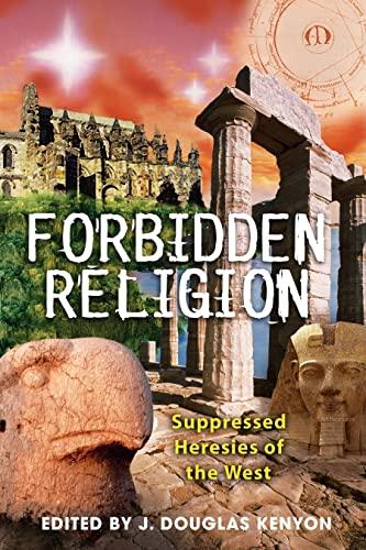 Forbidden Religion: Suppressed Heresies of the West: Kenyon, J. Douglas