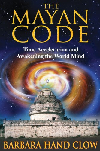 9781591430704: The Mayan Code: Time Acceleration and Awakening the World Mind