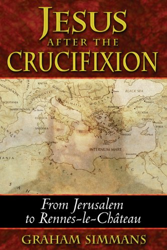 9781591430711: Jesus after the Crucifixion: From Jerusalem to Rennes-le-Château