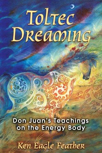 9781591430728: Toltec Dreaming: Don Juans Teachings on the Energy Body