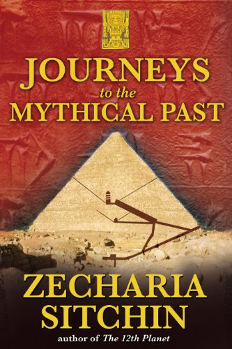 Journeys to the Mythical Past (Earth Chronicles: Zecharia Sitchin