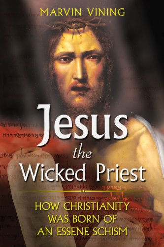 9781591430810: Jesus the Wicked Priest: How Christianity Was Born of an Essene Schism