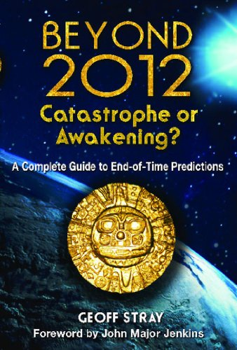 9781591430971: Beyond 2012: Catastrophe or Awakening?: A Complete Guide to End-of-Time Predictions